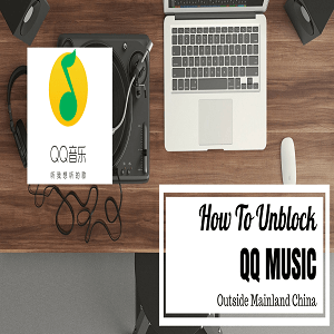 How to Unblock QQ Music Outside China - CheapChinaVPN com