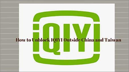 Unblock IQIYI Account Outside China or Taiwan